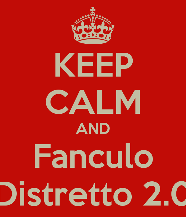 KEEP CALM AND Fanculo Distretto 2.0