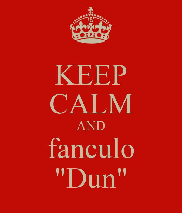 "KEEP CALM AND fanculo ""Dun"""