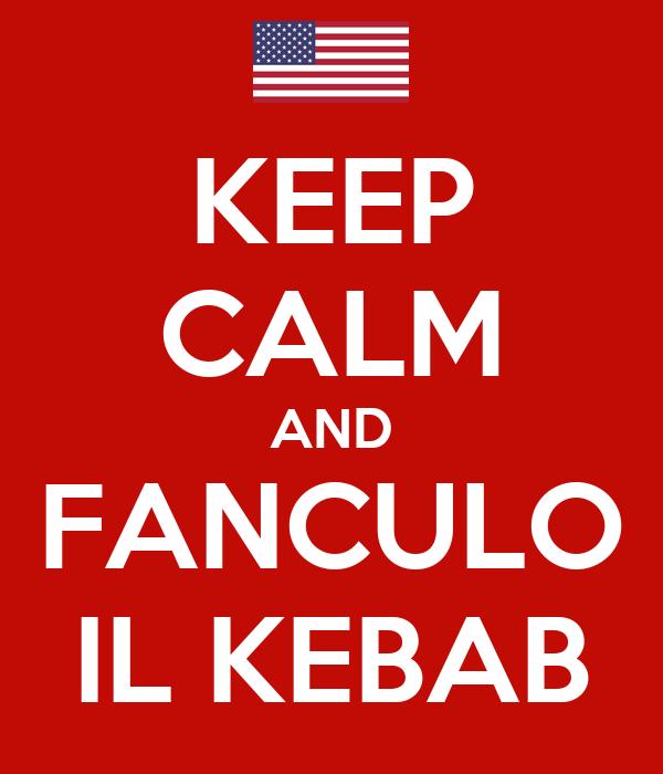 KEEP CALM AND FANCULO IL KEBAB