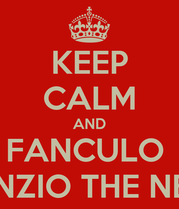 KEEP CALM AND FANCULO  NUNZIO THE NERD