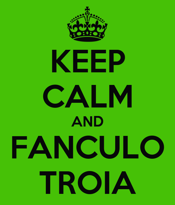 KEEP CALM AND FANCULO TROIA