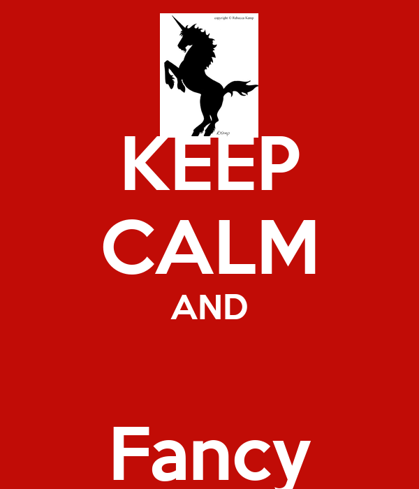 KEEP CALM AND  Fancy