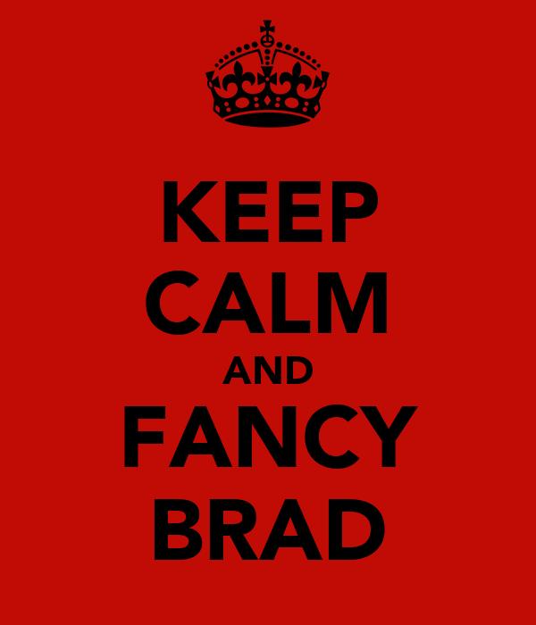 KEEP CALM AND FANCY BRAD