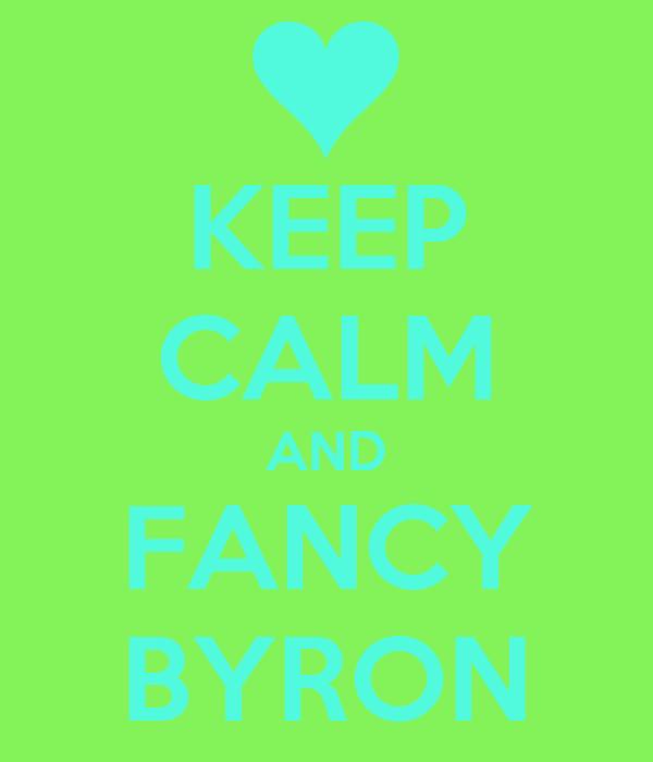 KEEP CALM AND FANCY BYRON