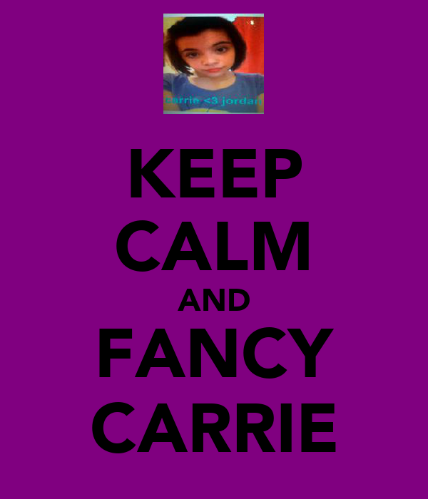 KEEP CALM AND FANCY CARRIE