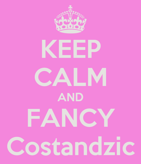 KEEP CALM AND FANCY Costandzic