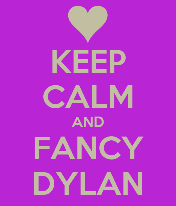 KEEP CALM AND FANCY DYLAN