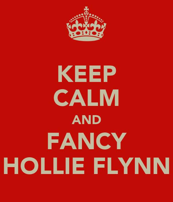 KEEP CALM AND FANCY HOLLIE FLYNN