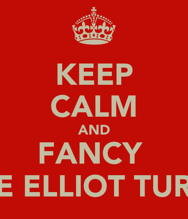 KEEP CALM AND FANCY  JUDE ELLIOT TURVEY