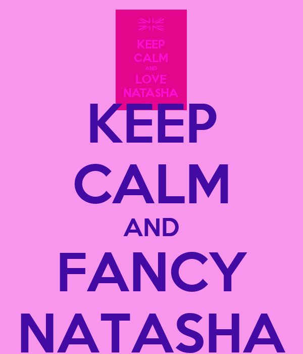 KEEP CALM AND FANCY NATASHA
