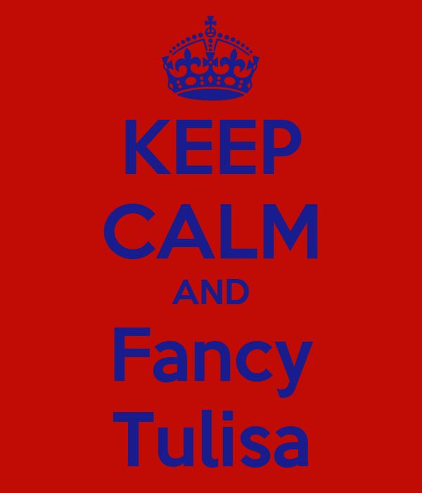 KEEP CALM AND Fancy Tulisa