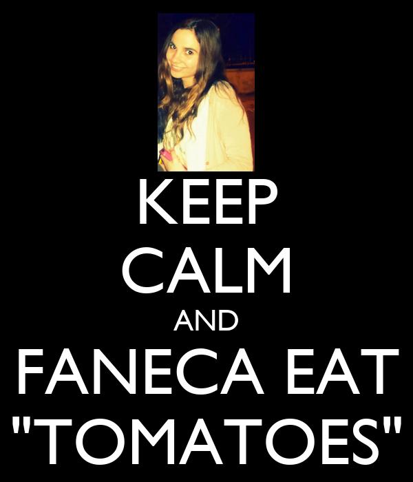 "KEEP CALM AND FANECA EAT ""TOMATOES"""