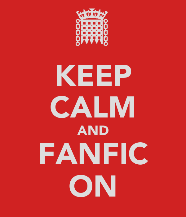 KEEP CALM AND FANFIC ON