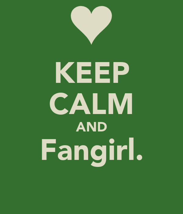 KEEP CALM AND Fangirl.