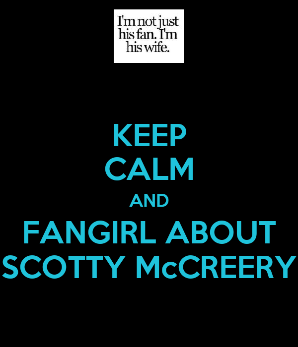KEEP CALM AND FANGIRL ABOUT SCOTTY McCREERY
