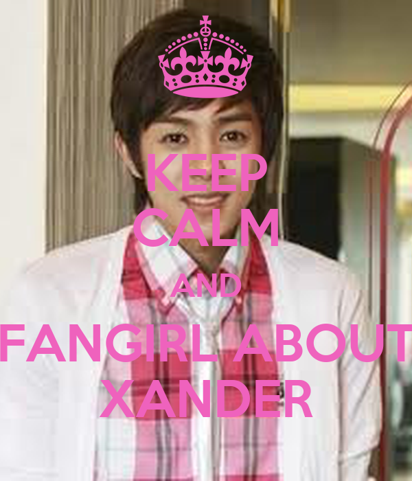 KEEP CALM AND FANGIRL ABOUT XANDER