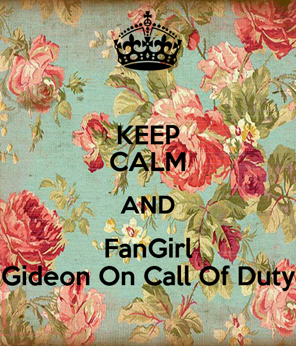KEEP CALM AND FanGirl Gideon On Call Of Duty
