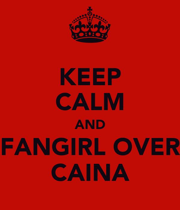 KEEP CALM AND FANGIRL OVER CAINA