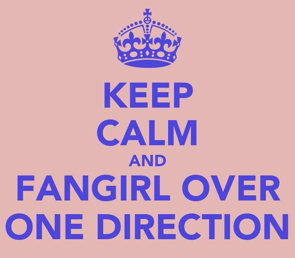 KEEP CALM AND FANGIRL OVER ONE DIRECTION