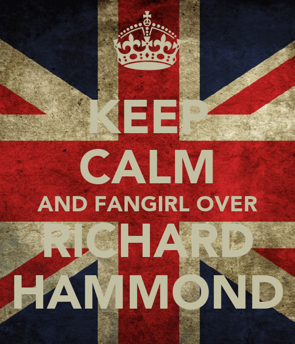 KEEP CALM AND FANGIRL OVER RICHARD HAMMOND