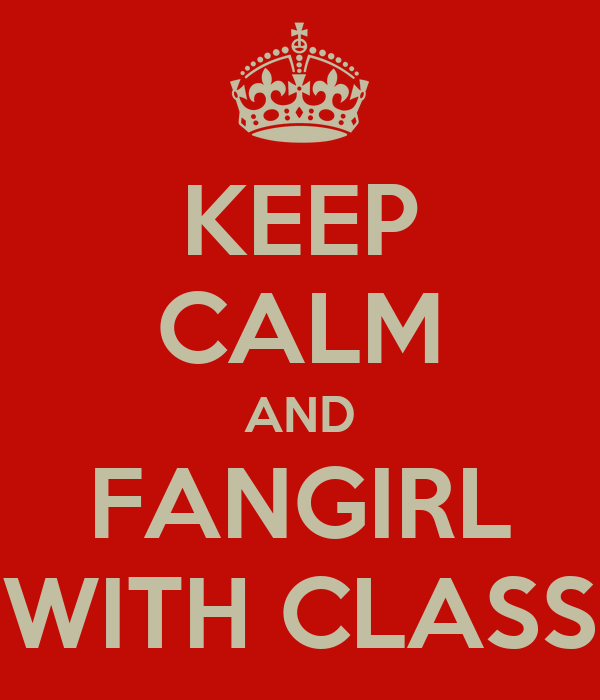 KEEP CALM AND FANGIRL WITH CLASS