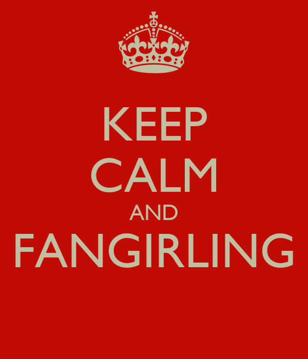 KEEP CALM AND FANGIRLING