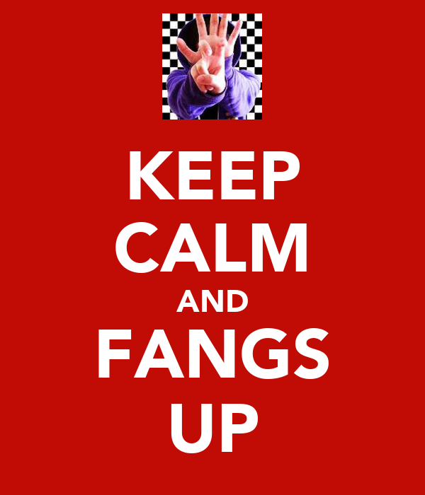 KEEP CALM AND FANGS UP