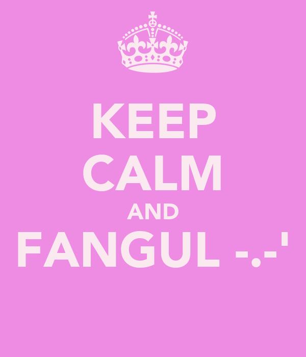 KEEP CALM AND FANGUL -.-'