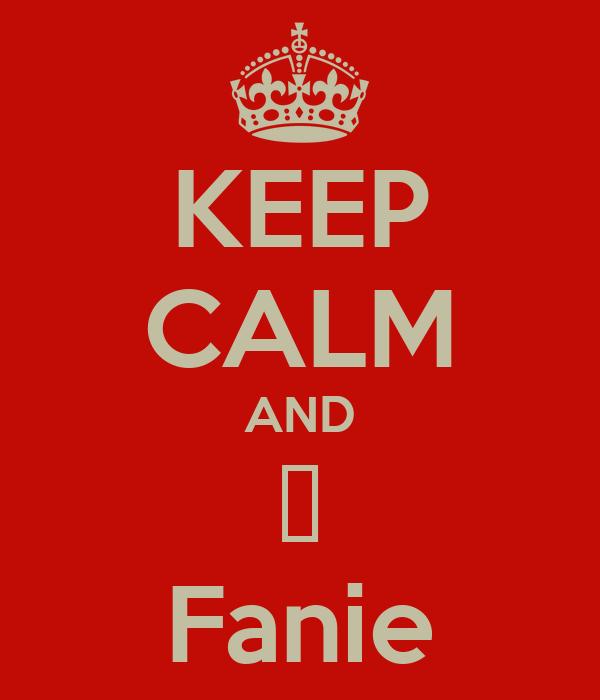 KEEP CALM AND ♥ Fanie