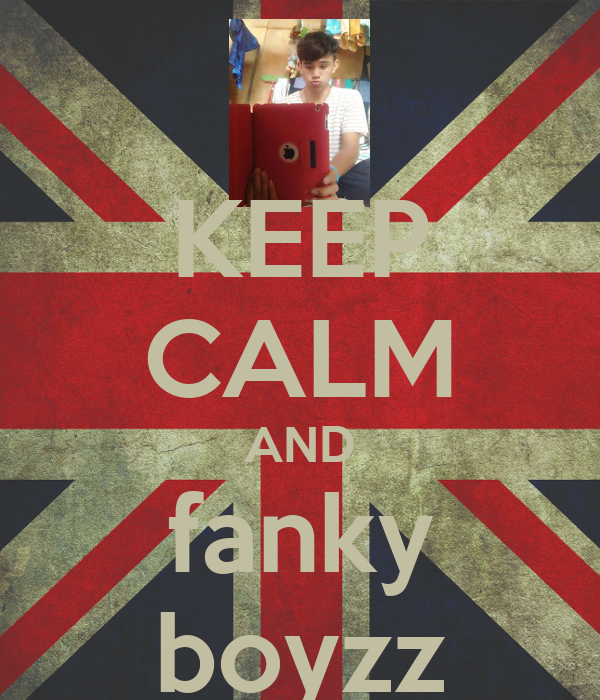 KEEP CALM AND fanky boyzz