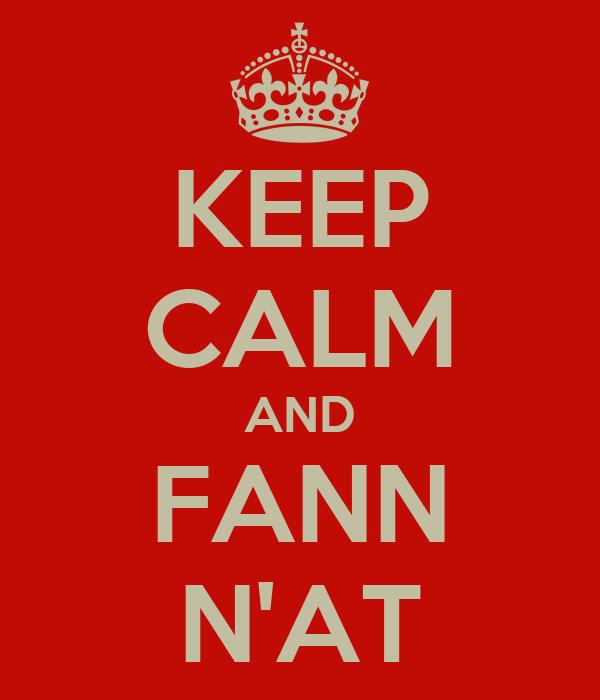 KEEP CALM AND FANN N'AT