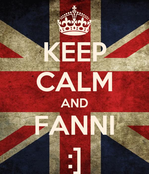 KEEP CALM AND FANNI :]