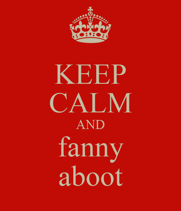 KEEP CALM AND fanny aboot