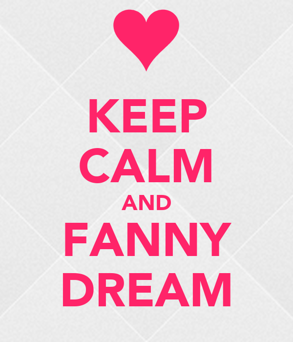 KEEP CALM AND FANNY DREAM