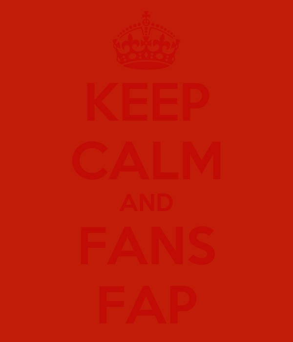 KEEP CALM AND FANS FAP