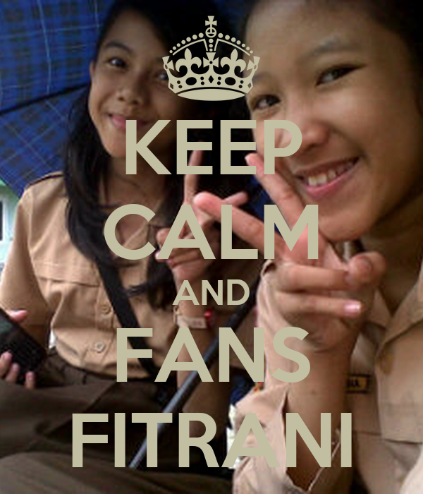 KEEP CALM AND FANS FITRANI