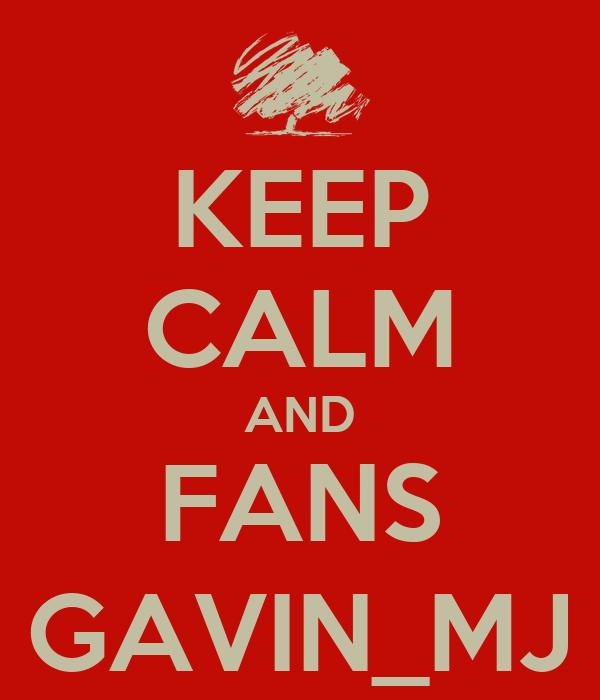 KEEP CALM AND FANS GAVIN_MJ