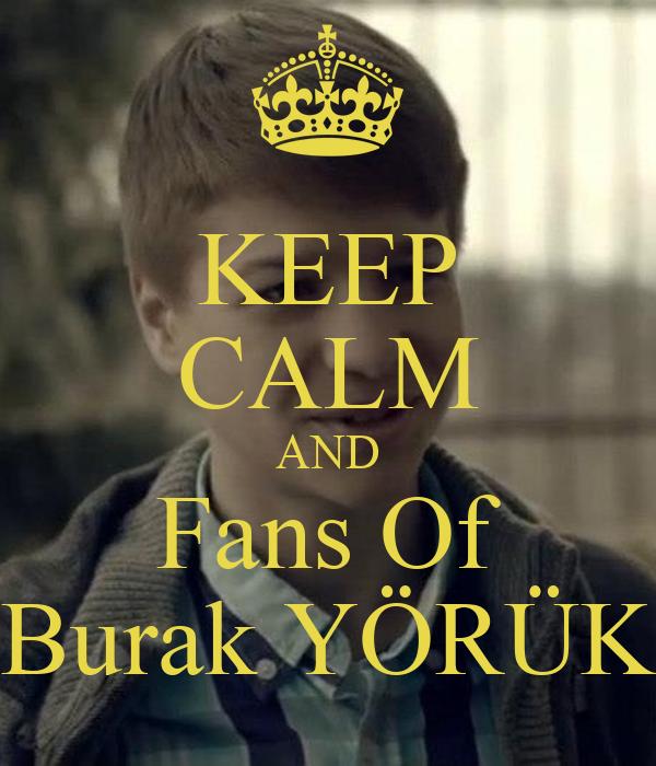 KEEP CALM AND Fans Of Burak YÖRÜK
