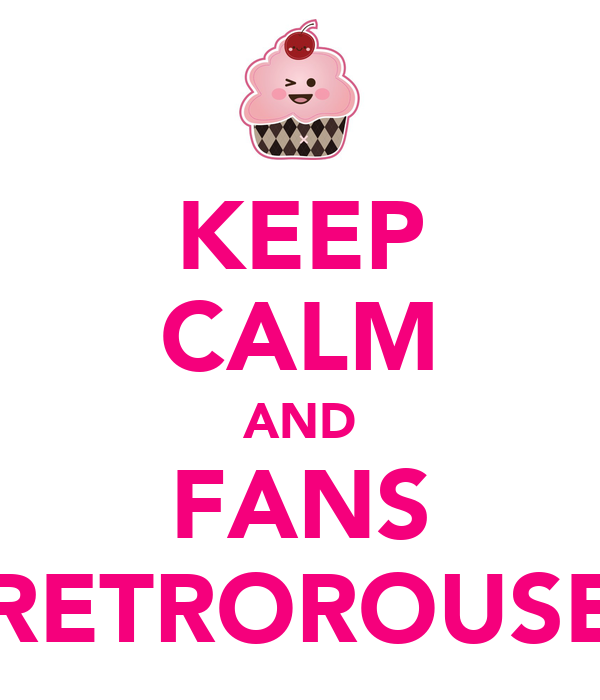 KEEP CALM AND FANS RETROROUSE