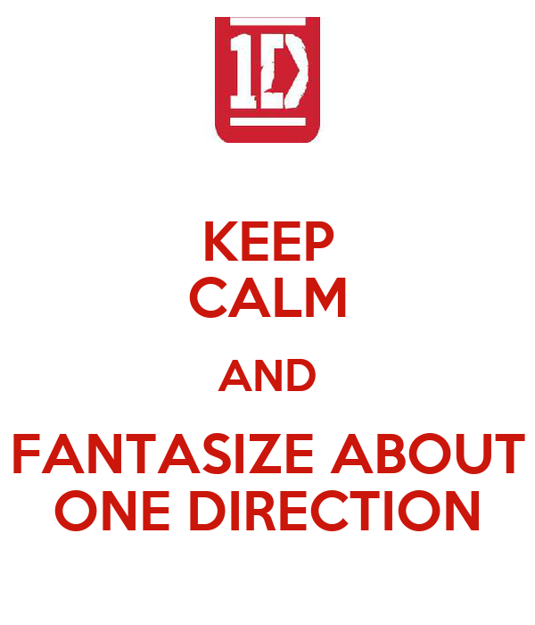 KEEP CALM AND FANTASIZE ABOUT ONE DIRECTION