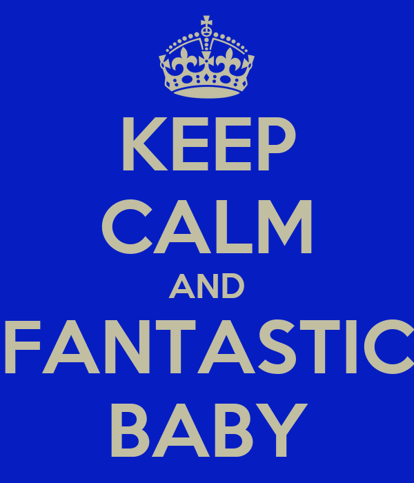 KEEP CALM AND FANTASTIC BABY