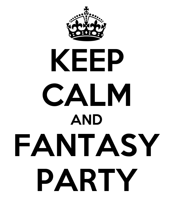 KEEP CALM AND FANTASY PARTY