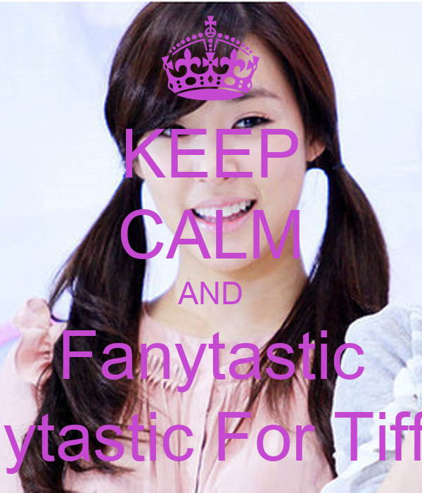 KEEP CALM AND Fanytastic Fanytastic For Tiffany