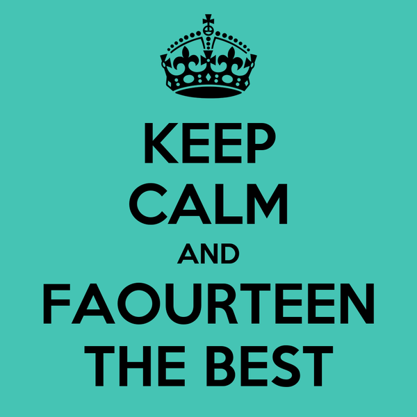 KEEP CALM AND FAOURTEEN THE BEST