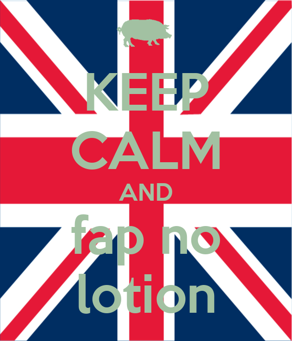 KEEP CALM AND fap no lotion