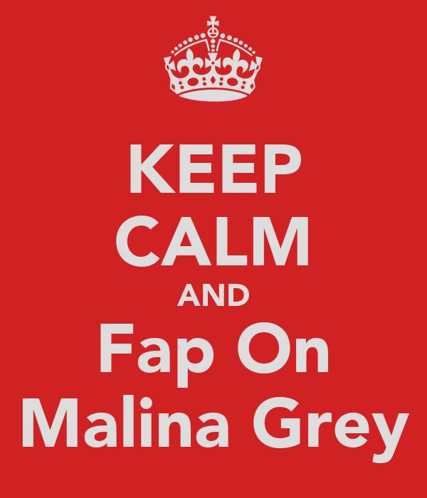 KEEP CALM AND Fap On Malina Grey