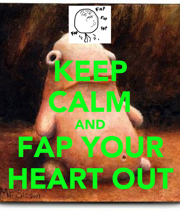 KEEP CALM AND FAP YOUR HEART OUT