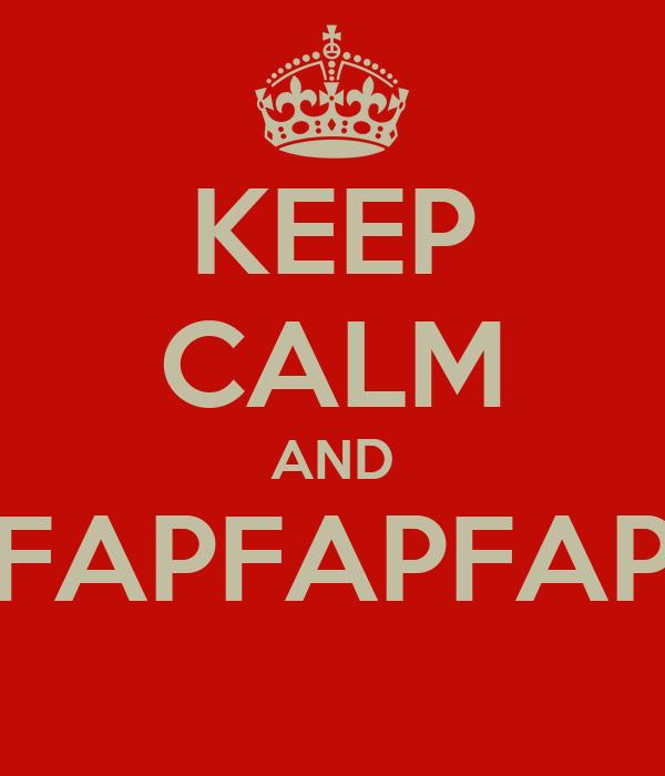 KEEP CALM AND FAPFAPFAP