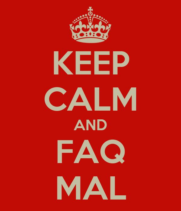 KEEP CALM AND FAQ MAL