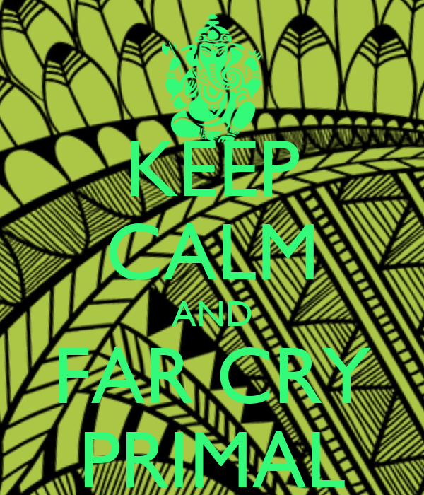 KEEP CALM AND FAR CRY PRIMAL